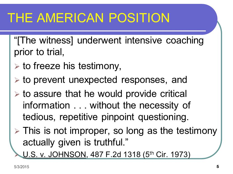 THE AMERICAN POSITION [The witness] underwent intensive coaching prior to trial, to freeze his testimony,